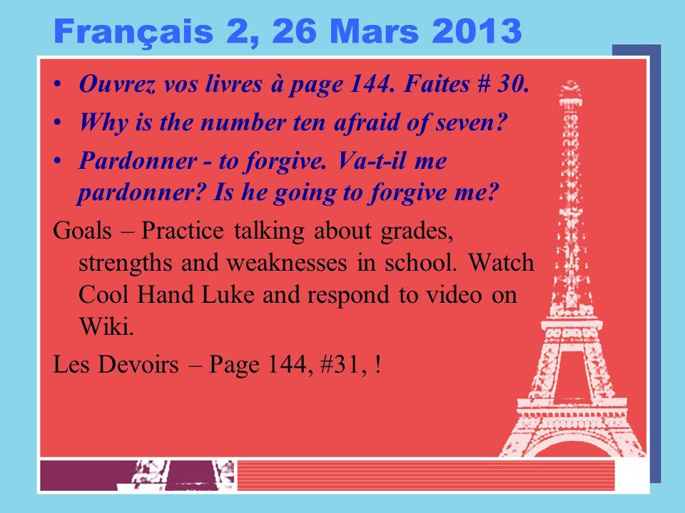 Français 2, 26 Mars 2013 Ouvrez vos livres à page 144.