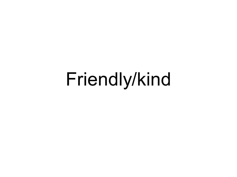 Friendly/kind