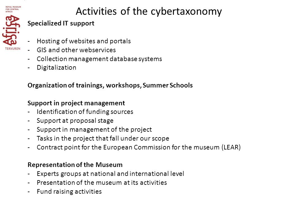 Activities of the cybertaxonomy Specialized IT support -Hosting of websites and portals -GIS and other webservices -Collection management database sys
