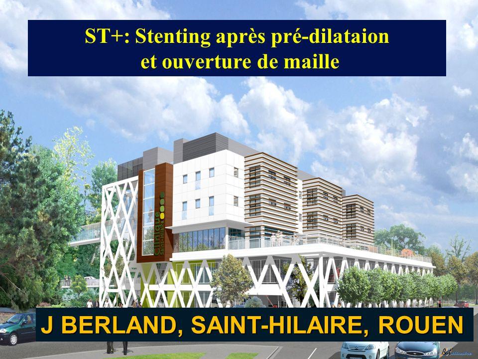 J BERLAND, SAINT-HILAIRE, ROUEN ST+: Stenting après pré-dilataion et ouverture de maille