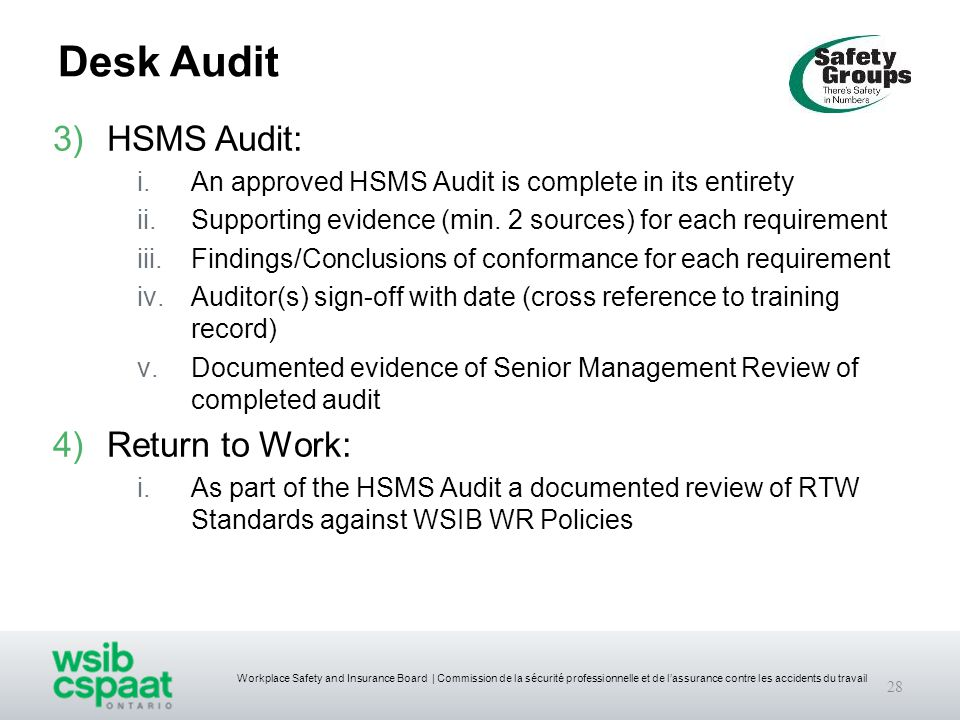 Workplace Safety and Insurance Board | Commission de la sécurité professionnelle et de l'assurance contre les accidents du travail Desk Audit 3)HSMS Audit: i.An approved HSMS Audit is complete in its entirety ii.Supporting evidence (min.