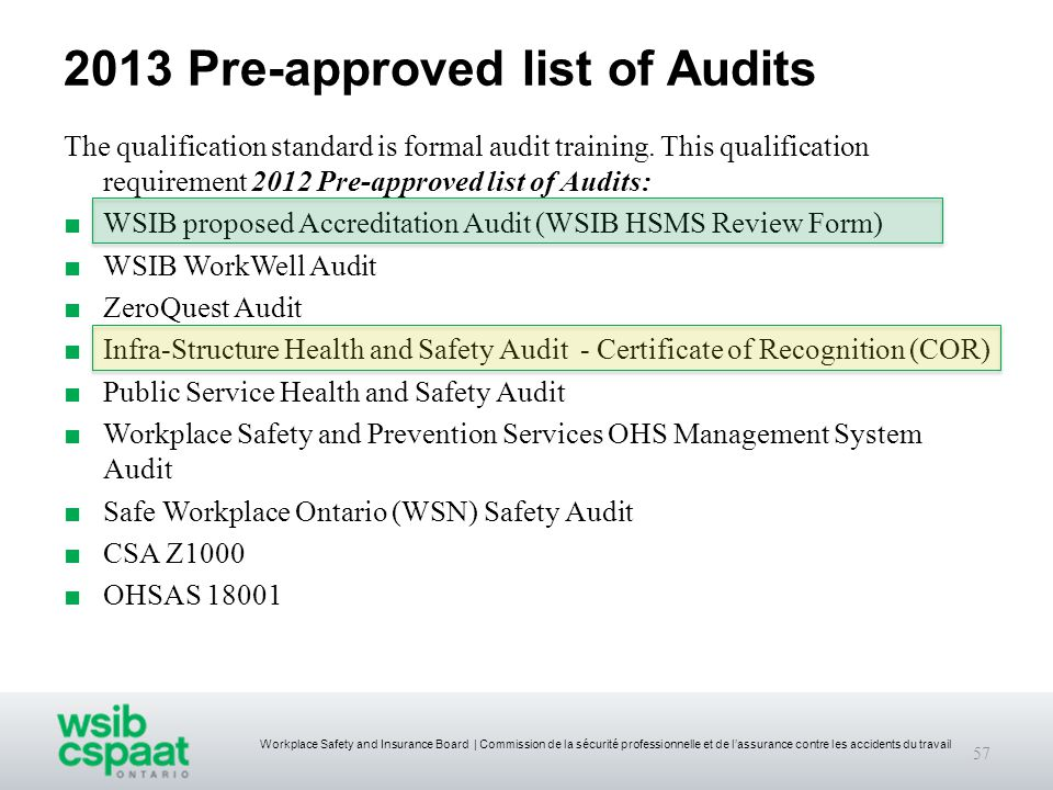 Workplace Safety and Insurance Board | Commission de la sécurité professionnelle et de l'assurance contre les accidents du travail 2013 Pre-approved list of Audits The qualification standard is formal audit training.