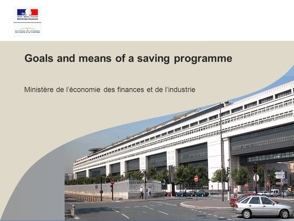 Goals and means of a saving programme Ministère de l'économie des finances et de l'industrie