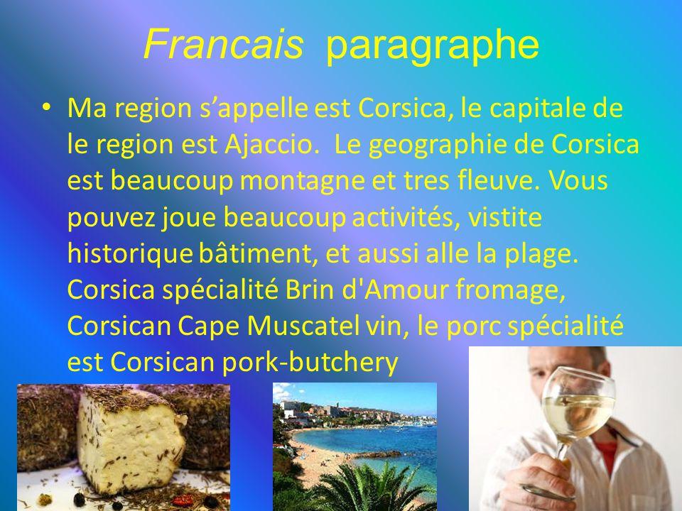Francais paragraphe Ma region s'appelle est Corsica, le capitale de le region est Ajaccio.