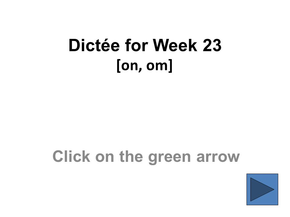 Dictée for Week 23 [on, om] Click on the green arrow