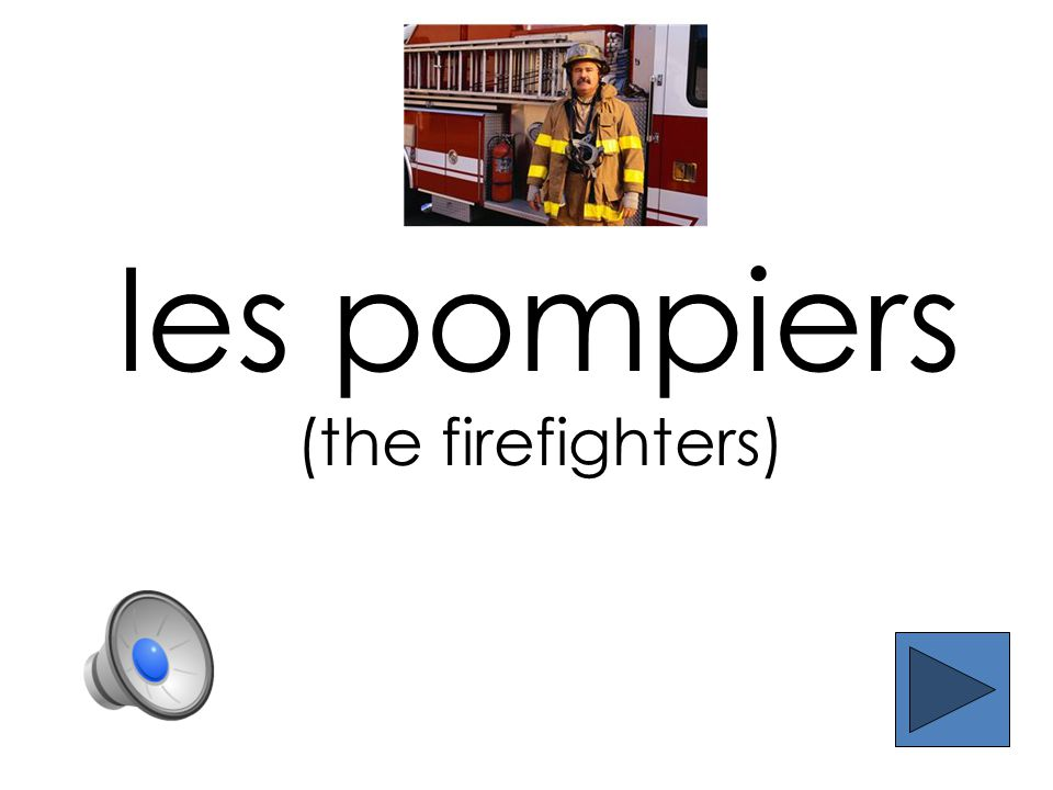 les pompiers (the firefighters)