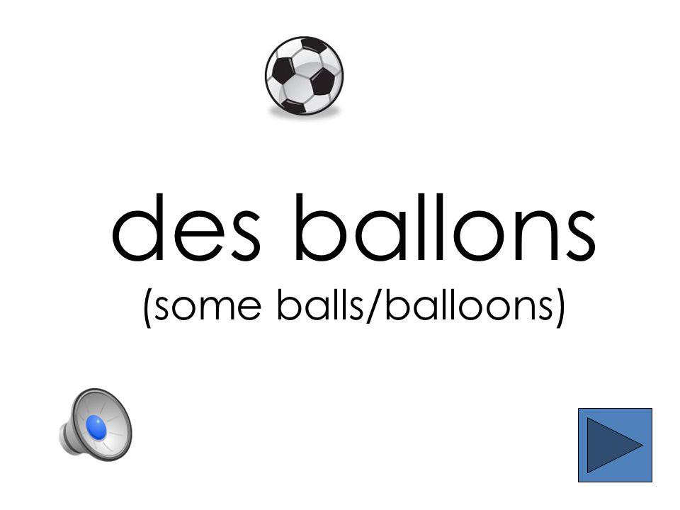 des ballons (some balls/balloons)
