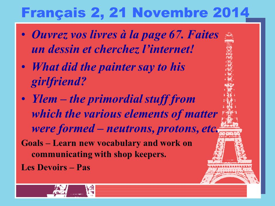 Français 2, 21 Novembre 2014 Ouvrez vos livres à la page 67.