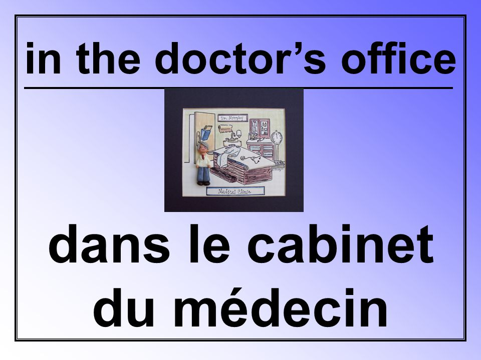 in the doctor's office dans le cabinet du médecin