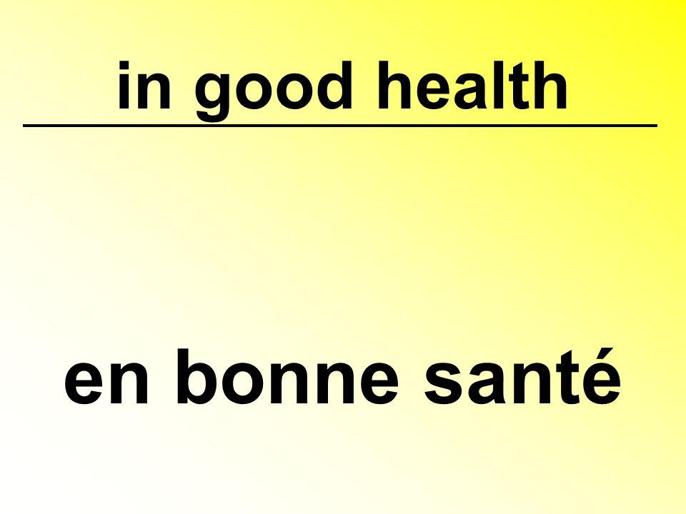 in good health en bonne santé