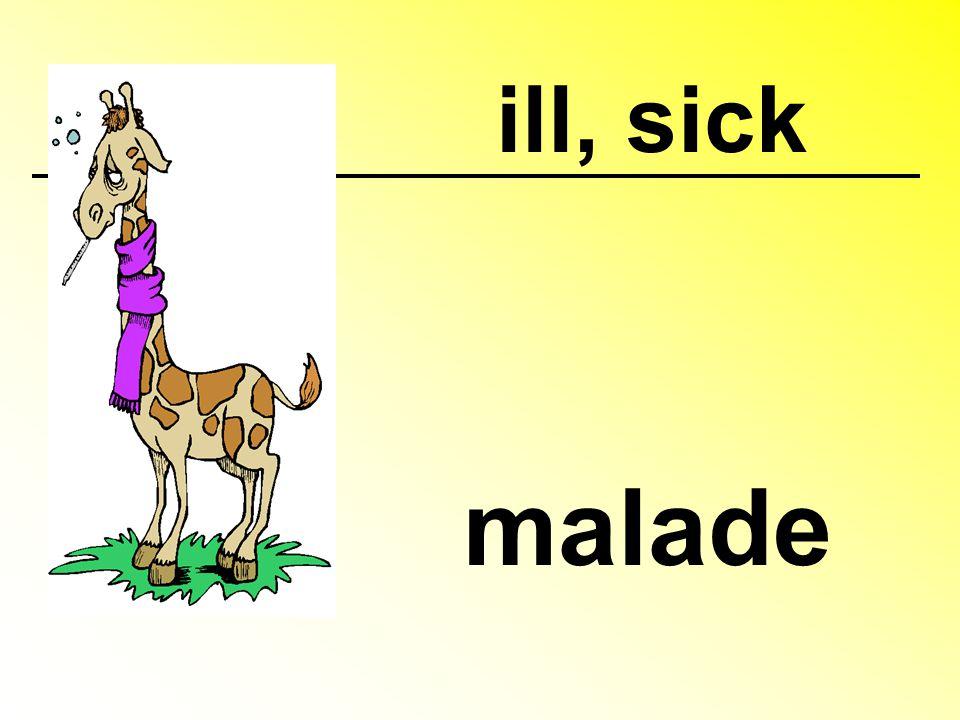 ill, sick malade