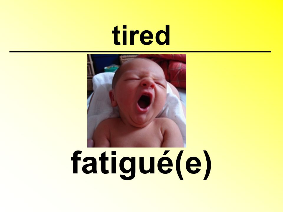 tired fatigué(e)