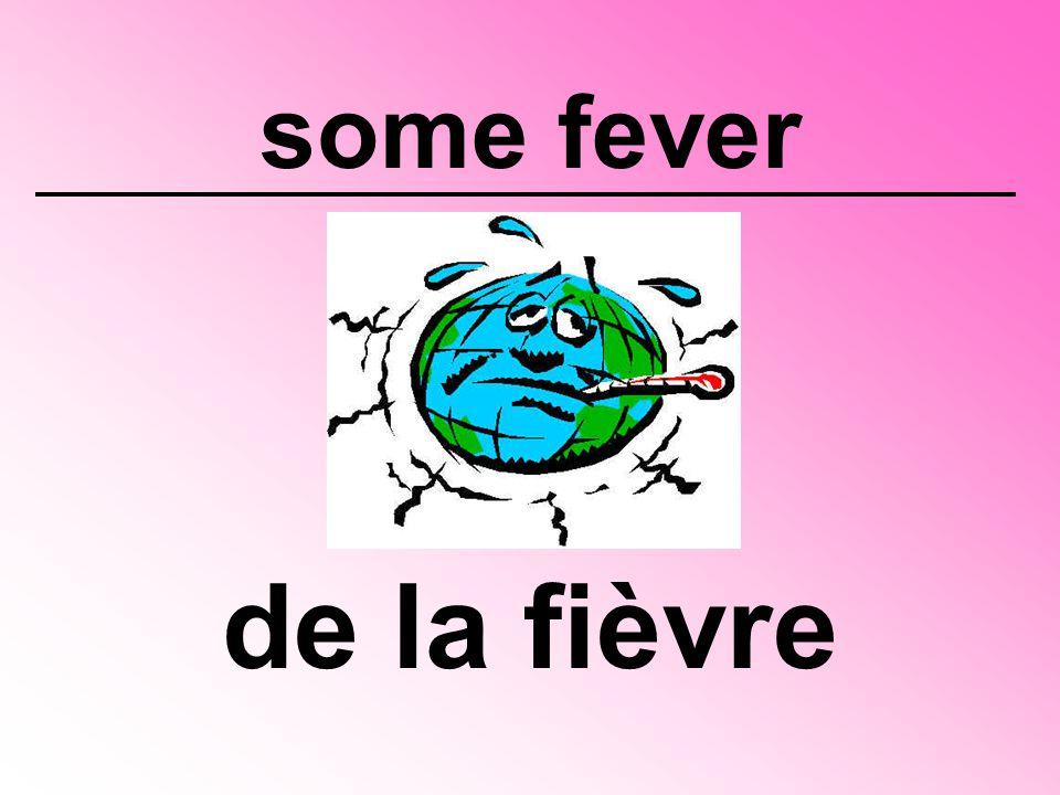 some fever de la fièvre