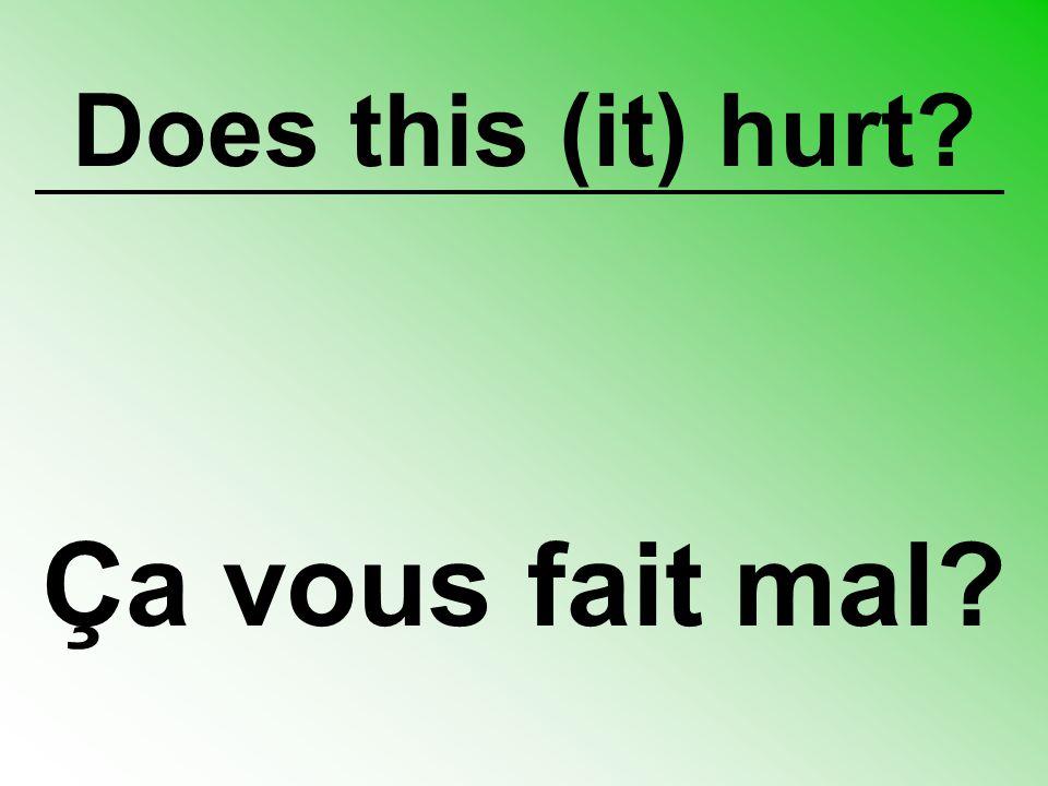 Does this (it) hurt Ça vous fait mal