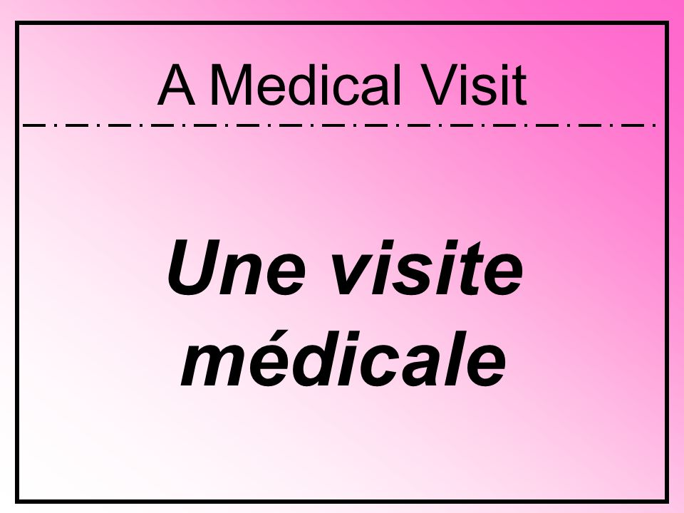 Une visite médicale A Medical Visit