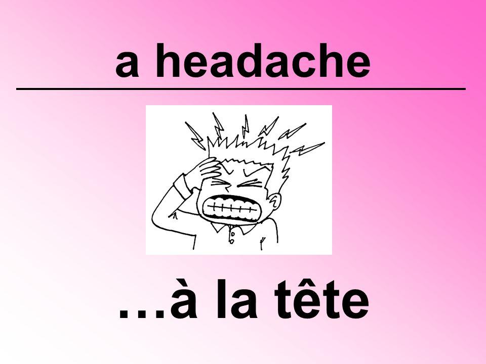 a headache …à la tête
