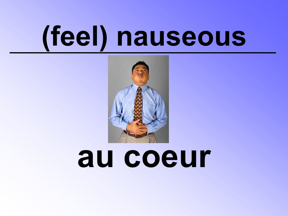 (feel) nauseous au coeur