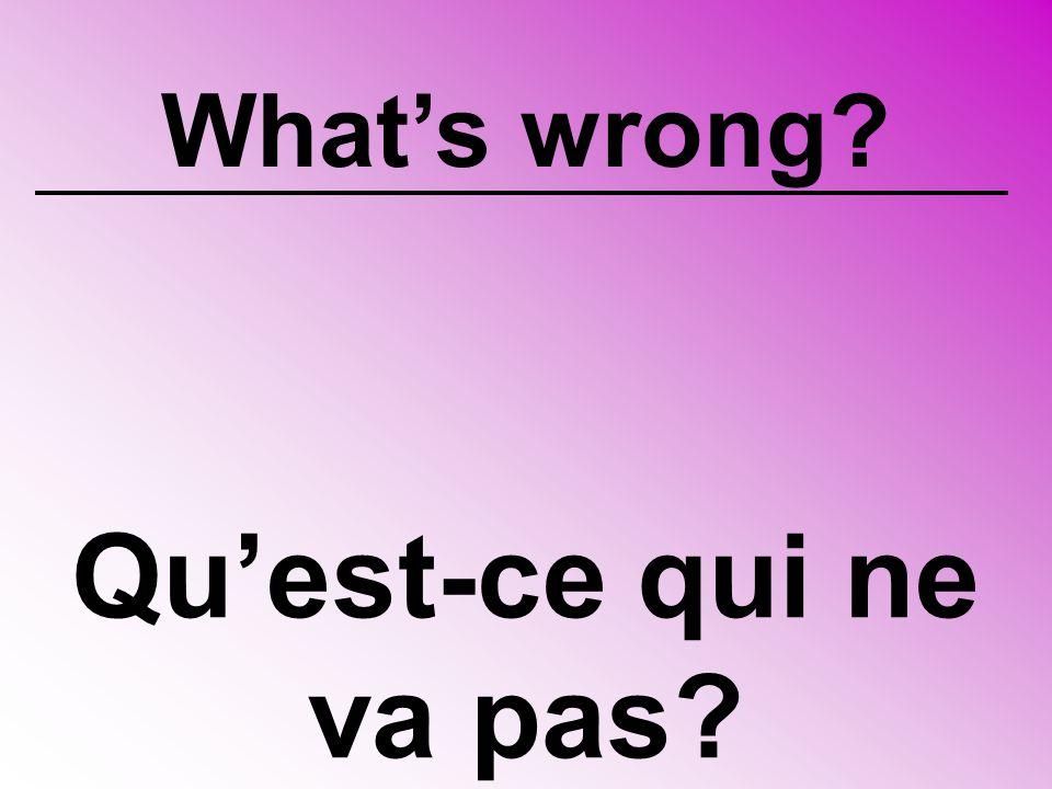 What's wrong Qu'est-ce qui ne va pas