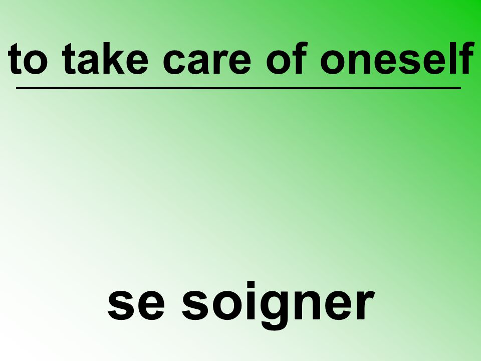 to take care of oneself se soigner