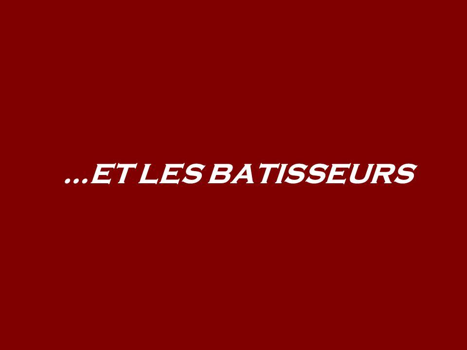 …ET LES BATISSEURS