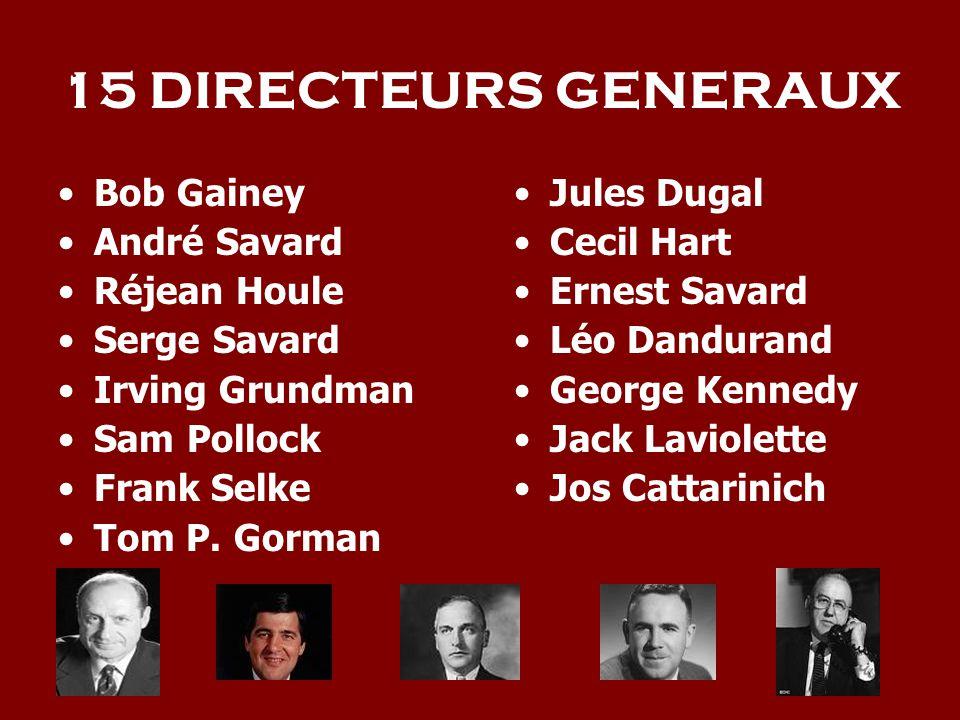 15 DIRECTEURS GENERAUX Bob Gainey André Savard Réjean Houle Serge Savard Irving Grundman Sam Pollock Frank Selke Tom P.