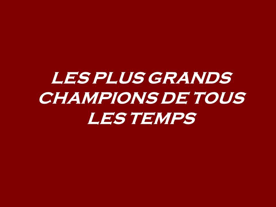 LES PLUS GRANDS CHAMPIONS DE TOUS LES TEMPS