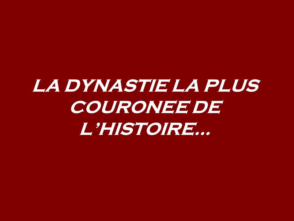 LA DYNASTIE LA PLUS COURONEE DE L'HISTOIRE…