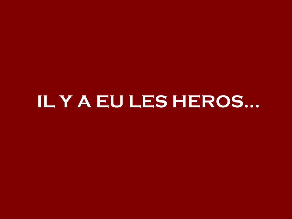 IL Y A EU LES HEROS…