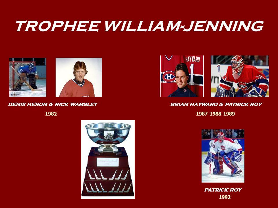 TROPHEE WILLIAM-JENNING DENIS HERON & RICK WAMSLEYBRIAN HAYWARD & PATRICK ROY PATRICK ROY 19821987-1988-1989 1992