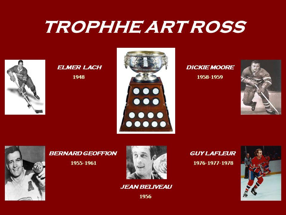 TROPHHE ART ROSS ELMER LACH BERNARD GEOFFION JEAN BELIVEAU DICKIE MOORE GUY LAFLEUR 1948 1955-1961 1956 1958-1959 1976-1977-1978