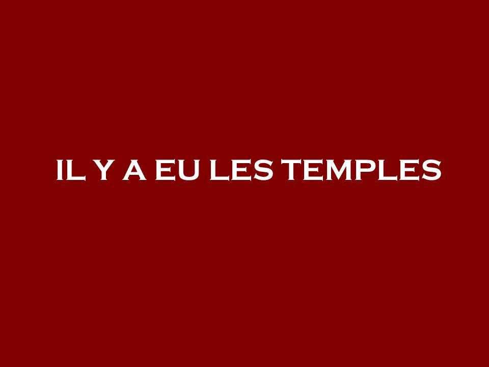 IL Y A EU LES TEMPLES