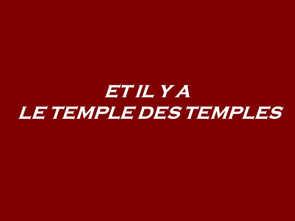 ET IL Y A LE TEMPLE DES TEMPLES