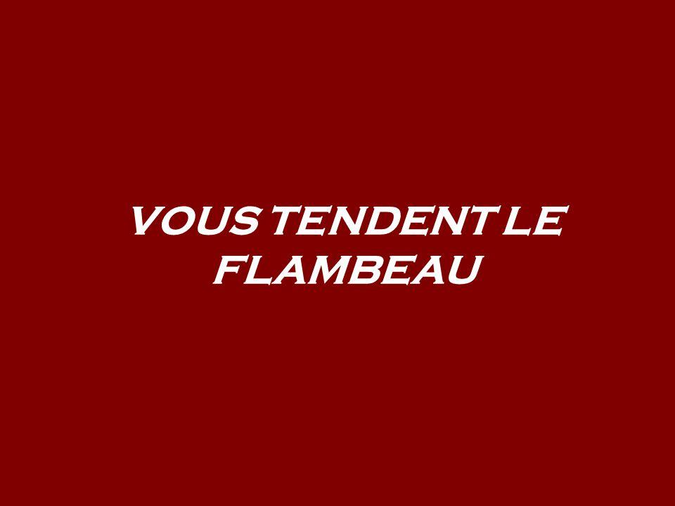 VOUS TENDENT LE FLAMBEAU