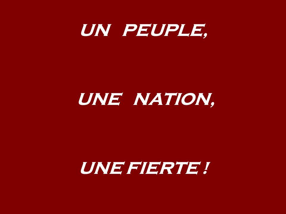 UN PEUPLE, UNE NATION, UNE FIERTE !