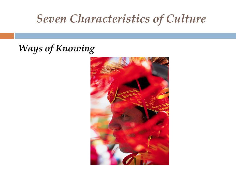 Seven Characteristics of Culture  Traditions, customs, spirituality