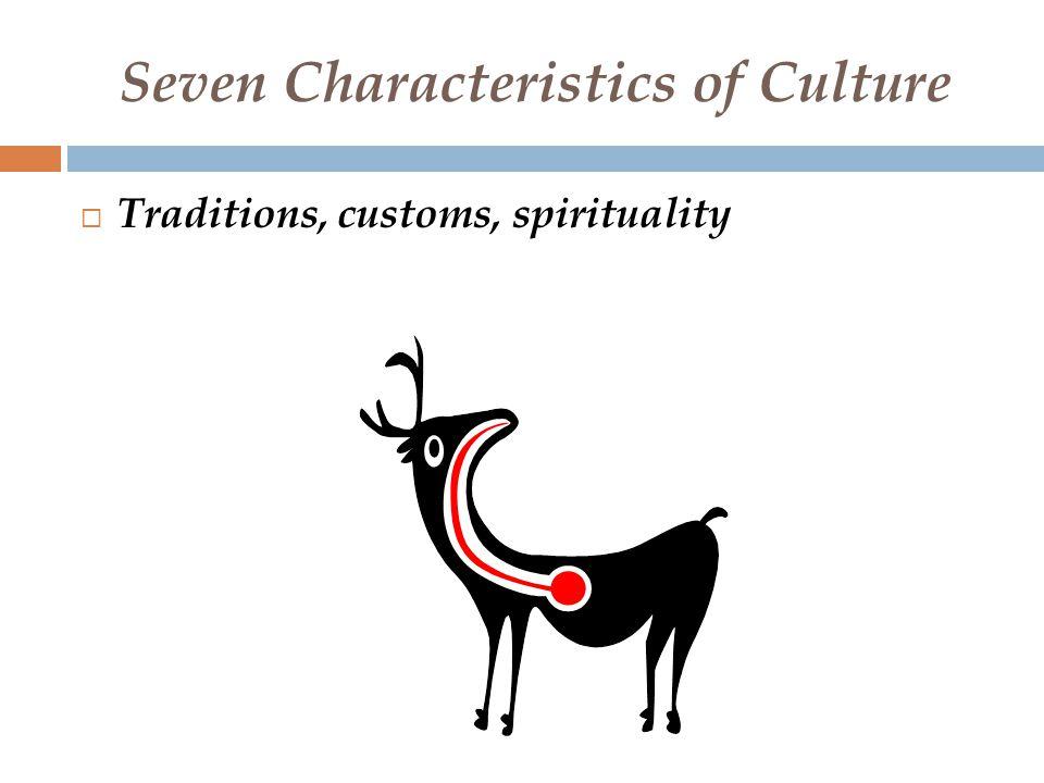 Seven Characteristics of Culture  Relationship to U.S. dominant culture