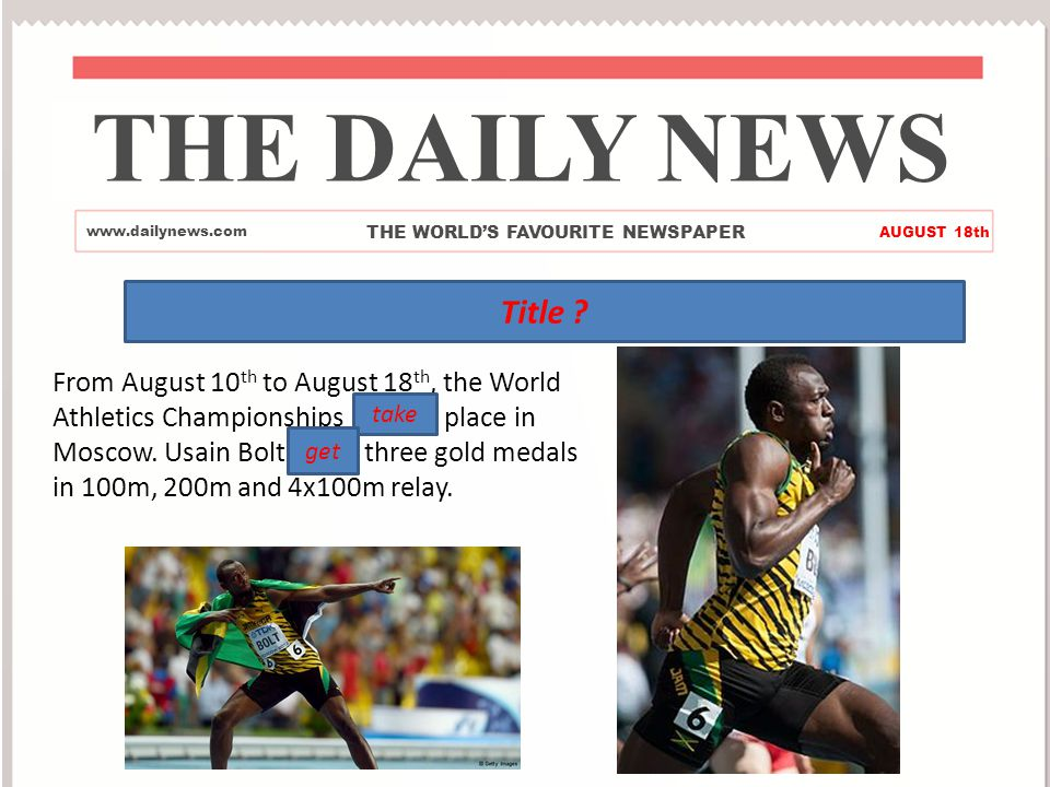 THE DAILY NEWS www.dailynews.com THE WORLD'S FAVOURITE NEWSPAPER AUGUST 18th Most Successful Athlete in History From August 10 th to August 18 th, the World Athletics Championships took place in Moscow.