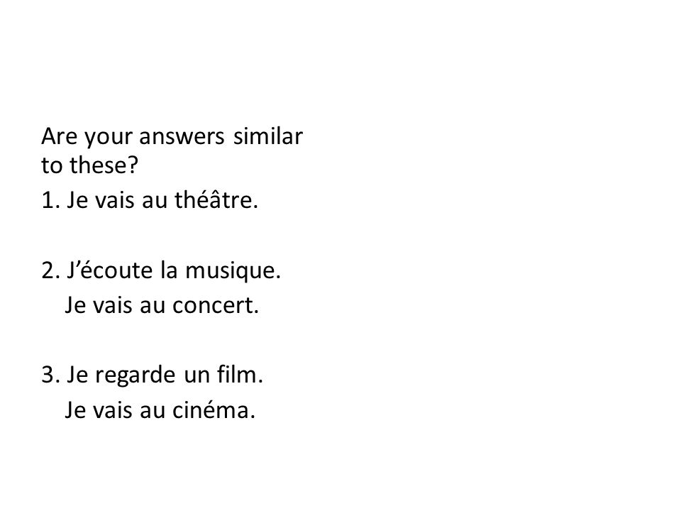 Are your answers similar to these. 1. Je vais au théâtre.