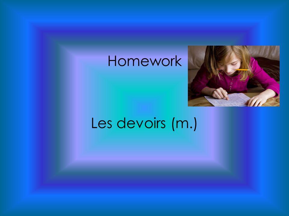 Homework Les devoirs (m.)