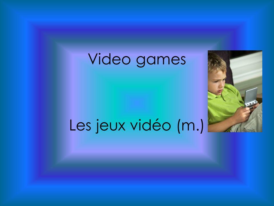 Video games Les jeux vidéo (m.)
