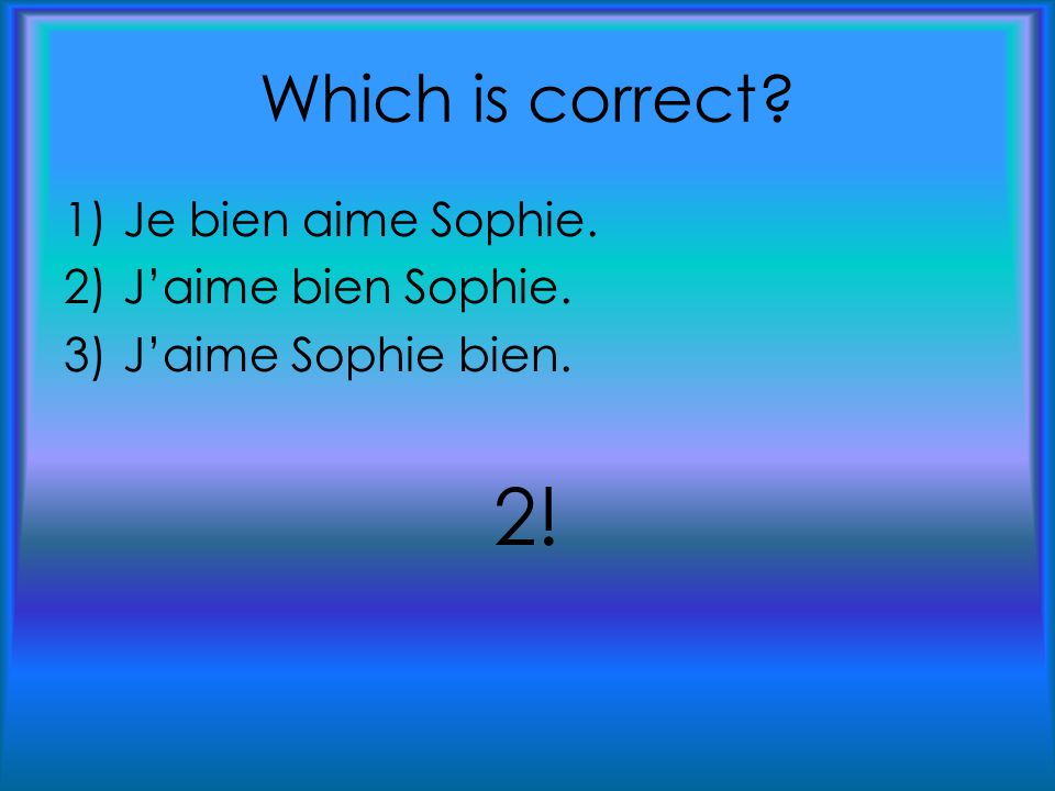 Which is correct 1)Je bien aime Sophie. 2)J'aime bien Sophie. 3)J'aime Sophie bien. 2!