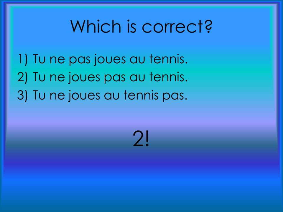 Which is correct.1)Tu ne pas joues au tennis. 2)Tu ne joues pas au tennis.