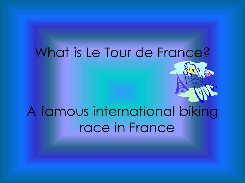 What is Le Tour de France? A famous international biking race in France
