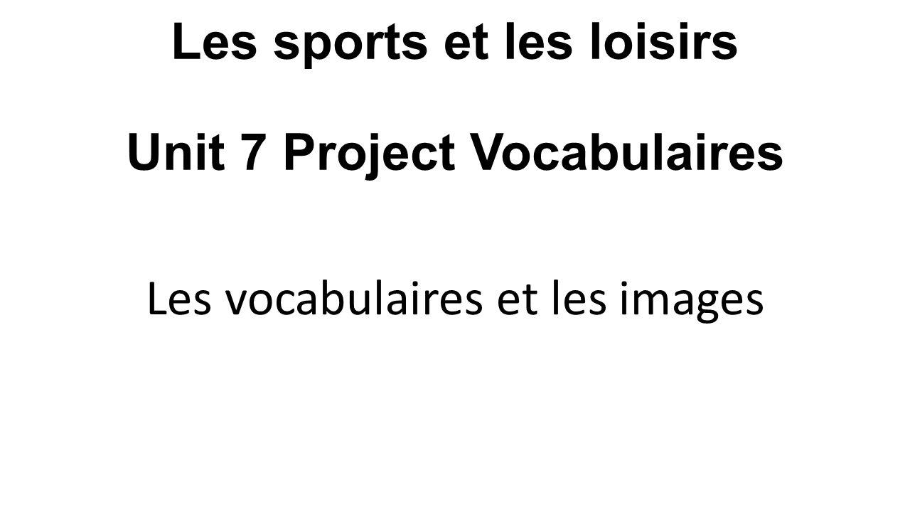 Les sports et les loisirs Unit 7 Project Vocabulaires Les vocabulaires et les images