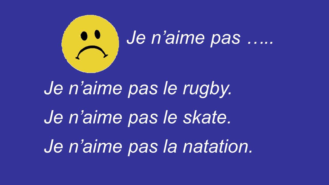 Je n'aime pas ….. Je n'aime pas le rugby. Je n'aime pas le skate. Je n'aime pas la natation.