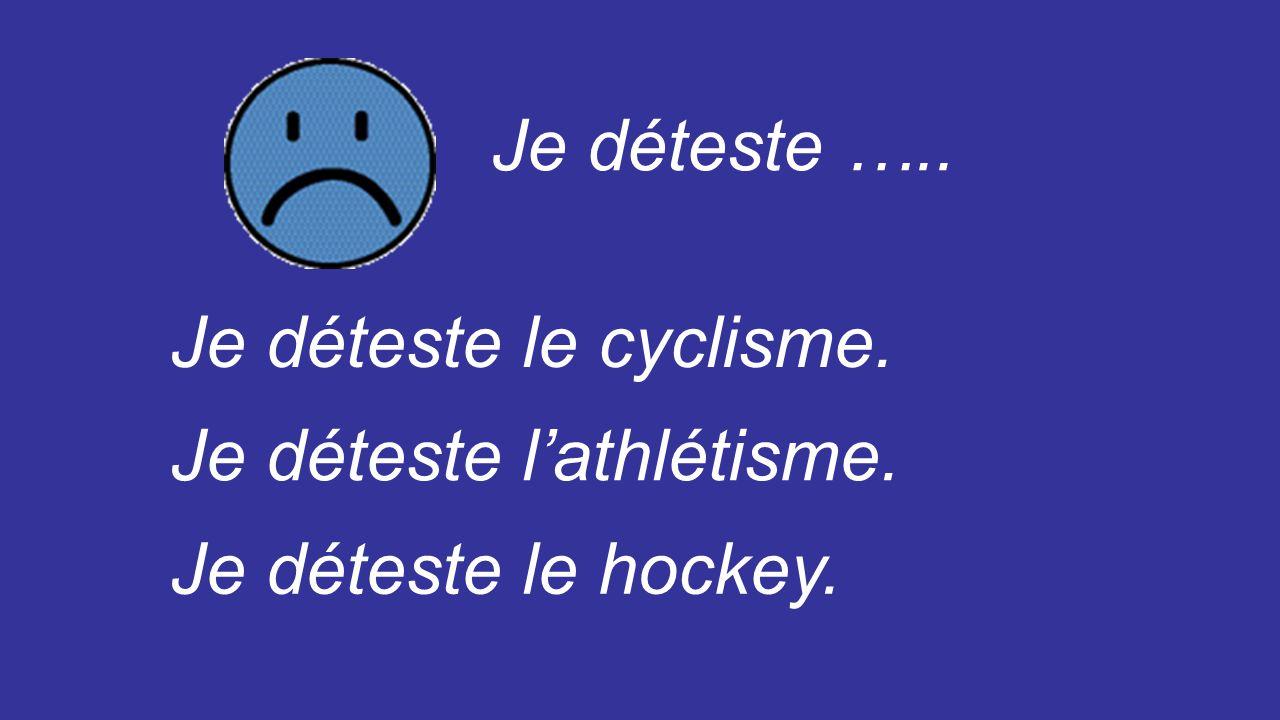 Je déteste ….. Je déteste le cyclisme. Je déteste l'athlétisme. Je déteste le hockey.
