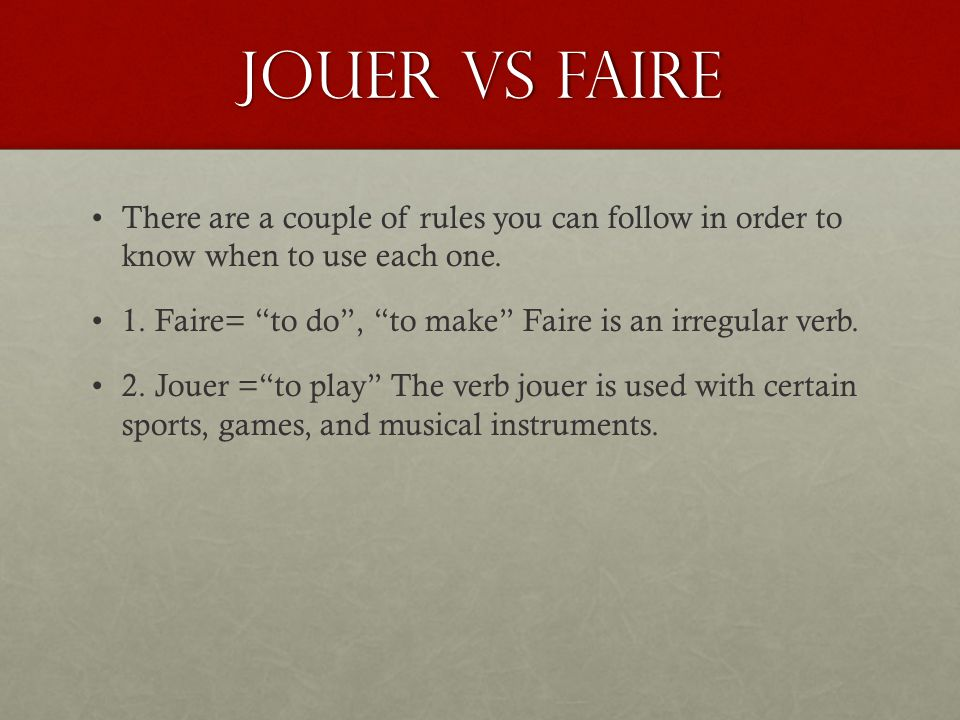 Faire 1.Faire= to do , to make Faire is an irregular verb.