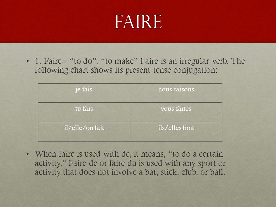 FAire Here are some examples: faire du ski = to ski faire du cheval = to ride horseback