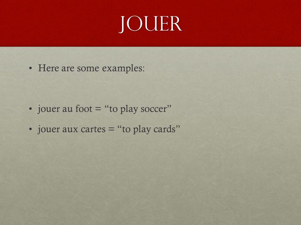 Jouer Jouer + de or jouer + du is usually followed by an activity involving music.