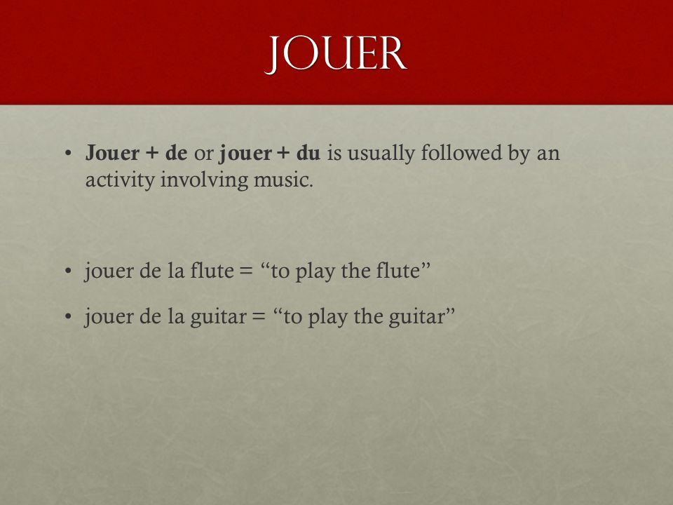 Jouer Jouer + de or jouer + du is usually followed by an activity involving music.